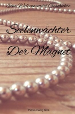 Seelenwächter - Der Magnet - Patrick Bock |