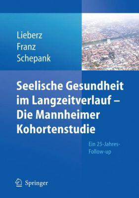 Seelische Gesundheit im Langzeitverlauf - Die Mannheimer Kohortenstudie, Klaus Liebertz, Matthias Franz, Heinz Schepank