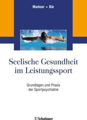 Seelische Gesundheit im Leistungssport, Valentin Z. Markser, Karl-Jürgen Bär