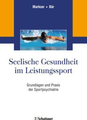 Seelische Gesundheit im Leistungssport, Karl-Jürgen Bär, Valentin Z. Markser