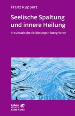 Seelische Spaltung und innere Heilung - Franz Ruppert  