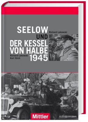 Seelow und der Kessel von Halbe 1945, Richard Lakowski, Karl Stich