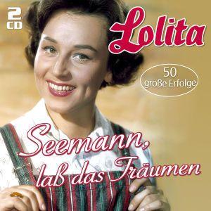 Seemann, laß das Träumen... - 50 große Erfolge, Lolita