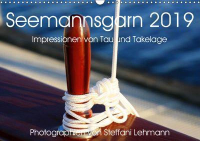 Seemannsgarn 2019. Impressionen von Tau und Takelage (Wandkalender 2019 DIN A3 quer), Steffani Lehmann