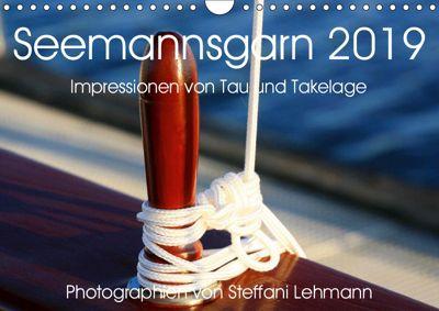 Seemannsgarn 2019. Impressionen von Tau und Takelage (Wandkalender 2019 DIN A4 quer), Steffani Lehmann