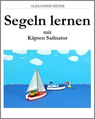 Segeln lernen mit Käpten Sailnator, Alexander Meyer