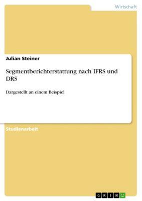 Segmentberichterstattung nach IFRS und DRS, Julian Steiner