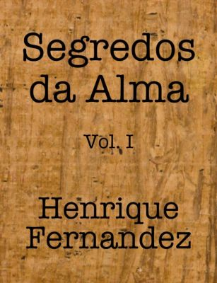 Segredos da Alma: Segredos da Alma Vol. I, Henrique Fernandez