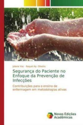 Segurança do Paciente no Enfoque da Prevenção de Infecções, Juliana Vaz, Raquel Ap. Oliveira