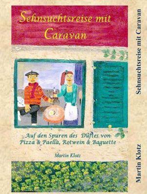 Sehnsuchtsreise mit Caravan - Martin Klotz |