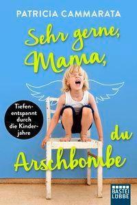 Sehr gerne, Mama, du Arschbombe - Patricia Cammarata |
