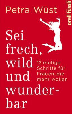 Sei frech, wild und wunderbar, Petra Wüst