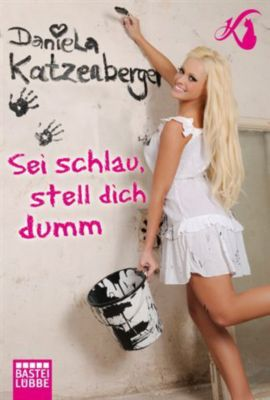 Sei schlau, stell dich dumm, Daniela Katzenberger