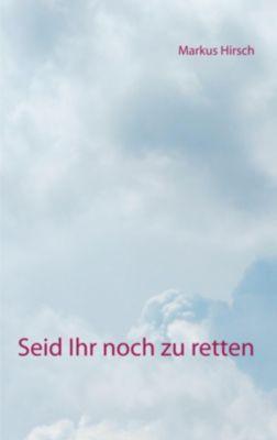 Seid Ihr noch zu retten, Markus Hirsch