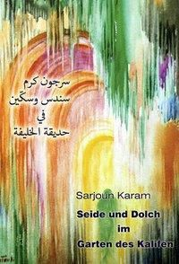 Seide und Dolch im Garten des Kalifen, Sarjoun Karam