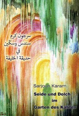 Seide und Dolch im Garten des Kalifen - Sarjoun Karam |