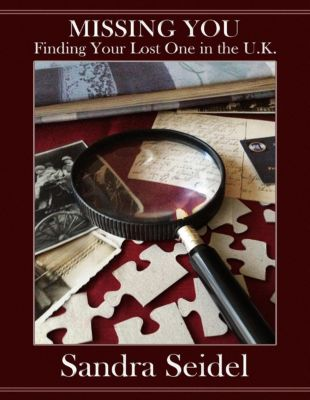Seidel, S: Missing You: Finding Your Lost One In the U.K., Sandra Seidel