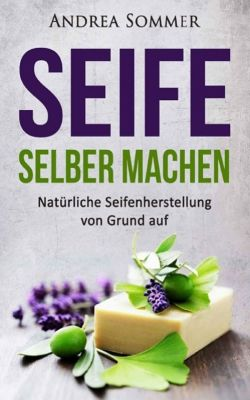 Seife selber machen, Andrea Sommer