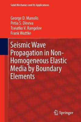 Seismic Wave Propagation in Non-Homogeneous Elastic Media by Boundary Elements, George Manolis, Petia Dineva, Tsviatko Rangelov, Frank Wuttke