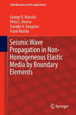 Seismic Wave Propagation in Non-Homogeneous Elastic Media by Boundary Elements, George Manolis, Petia Dineva, Tsviatko Rangelov, Frank Wuttke