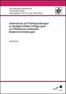 Seitendruck auf Pfahlgründungen in bindigen Böden infolge quer zur Pfahlachse wirkender Bodenverschiebungen, Jörg Bauer