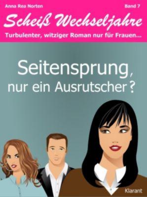 Seitensprung, nur ein Ausrutscher? Scheiß Wechseljahre, Band 7. Turbulenter, witziger Liebesroman nur für Frauen..., Anna Rea Norten, Andrea Klier