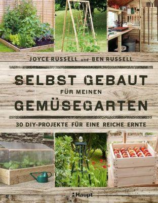Selbst gebaut für meinen Gemüsegarten - Joyce Russell |