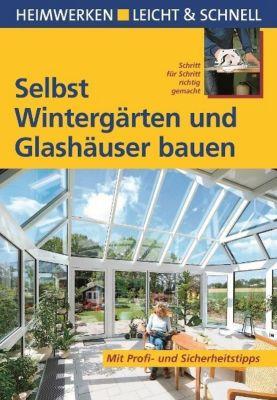 Selbst Wintergärten und Glashäuser bauen, Klaus Fisch