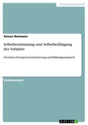 Selbstbestimmung und Selbstbefähigung des Subjekts, Simon Reimann