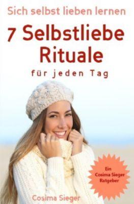 Selbstliebe: Sich selbst lieben lernen - 7 Selbstliebe Rituale für jeden Tag - Cosima Sieger pdf epub