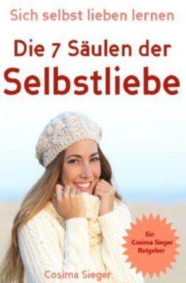 Selbstliebe: Sich selbst lieben lernen - Die 7 Säulen der Selbstliebe - Cosima Sieger pdf epub