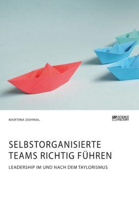 Selbstorganisierte Teams richtig führen. Leadership im und nach dem Taylorismus - Martina Dohnal |
