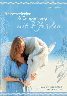 Selbstreflexion & Entspannung mit Pferden - Daniela Friedl |