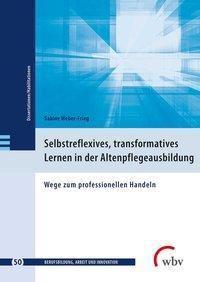 Selbstreflexives, transformatives Lernen in der Altenpflegeausbildung, Sabine Weber-Frieg