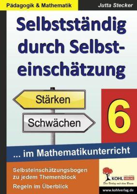 Selbstständig durch Selbsteinschätzung im Mathematikunterricht 6. Schuljahr, Jutta Stecker