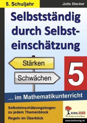 Selbstständig durch Selbsteinschätzung im Mathematikunterricht 5. Schuljahr, Jutta Stecker