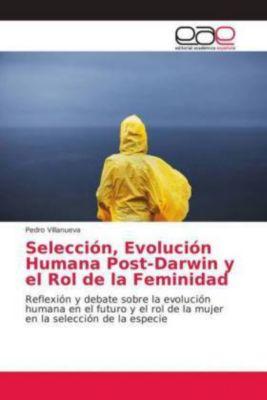 Selección, Evolución Humana Post-Darwin y el Rol de la Feminidad, Pedro Villanueva