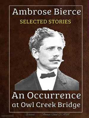 SELECTED STORIES: Ambrose Bierce - Selected stories, Ambrose Bierce