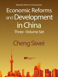 Selected Works of Cheng Siwei: Economic Reforms and Development in China, Siwei Cheng