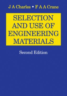 Selection and Use of Engineering Materials, F A A Crane, J A Charles