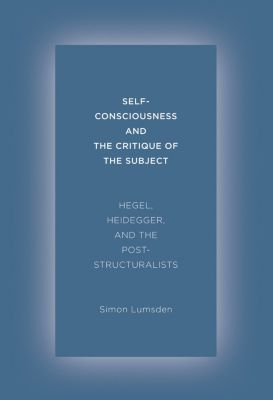 Self-Consciousness and the Critique of the Subject, Simon Lumsden