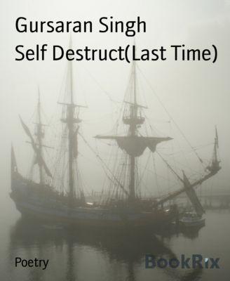 Self Destruct(Last Time), Gursaran Singh