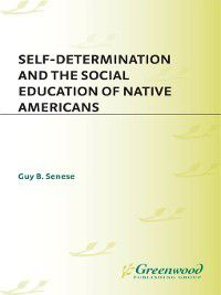 Self-Determination and the Social Education of Native Americans, Guy Senese