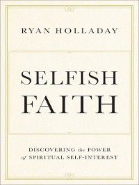 Selfish Faith, Ryan Thomas Holladay