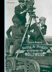 Selig & Boggs. Die Erfindung von Hollywood - Christine Wunnicke pdf epub