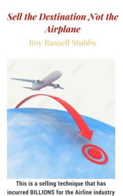 Sell the Destination Not the Airplane, Roy  Russell Stubbs