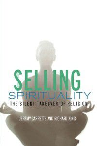 Selling Spirituality, Richard King, Jeremy Carrette