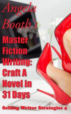 Selling Writer Strategies: Master Fiction Writing: Craft A Novel in 31 Days (Selling Writer Strategies, #4), Angela Booth