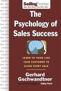 SellingPower Library: Psychology of Sales Success, Gerhard Gschwandtner