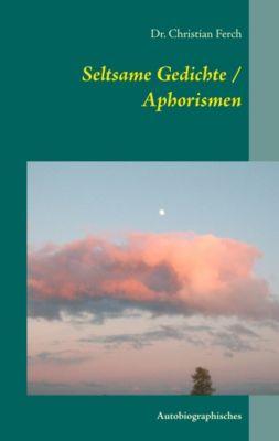 Seltsame Gedichte / Aphorismen, Christian Ferch